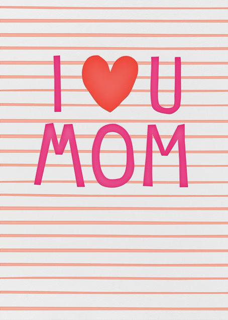 I Love You Mom - Linda and Harriett - Mother's Day